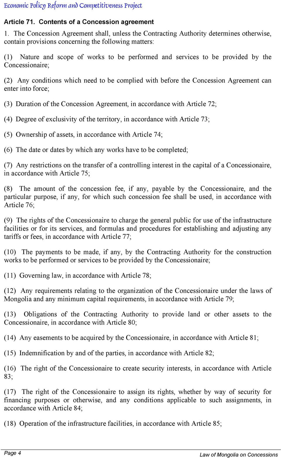 to be provided by the Concessionaire; (2) Any conditions which need to be complied with before the Concession Agreement can enter into force; (3) Duration of the Concession Agreement, in accordance