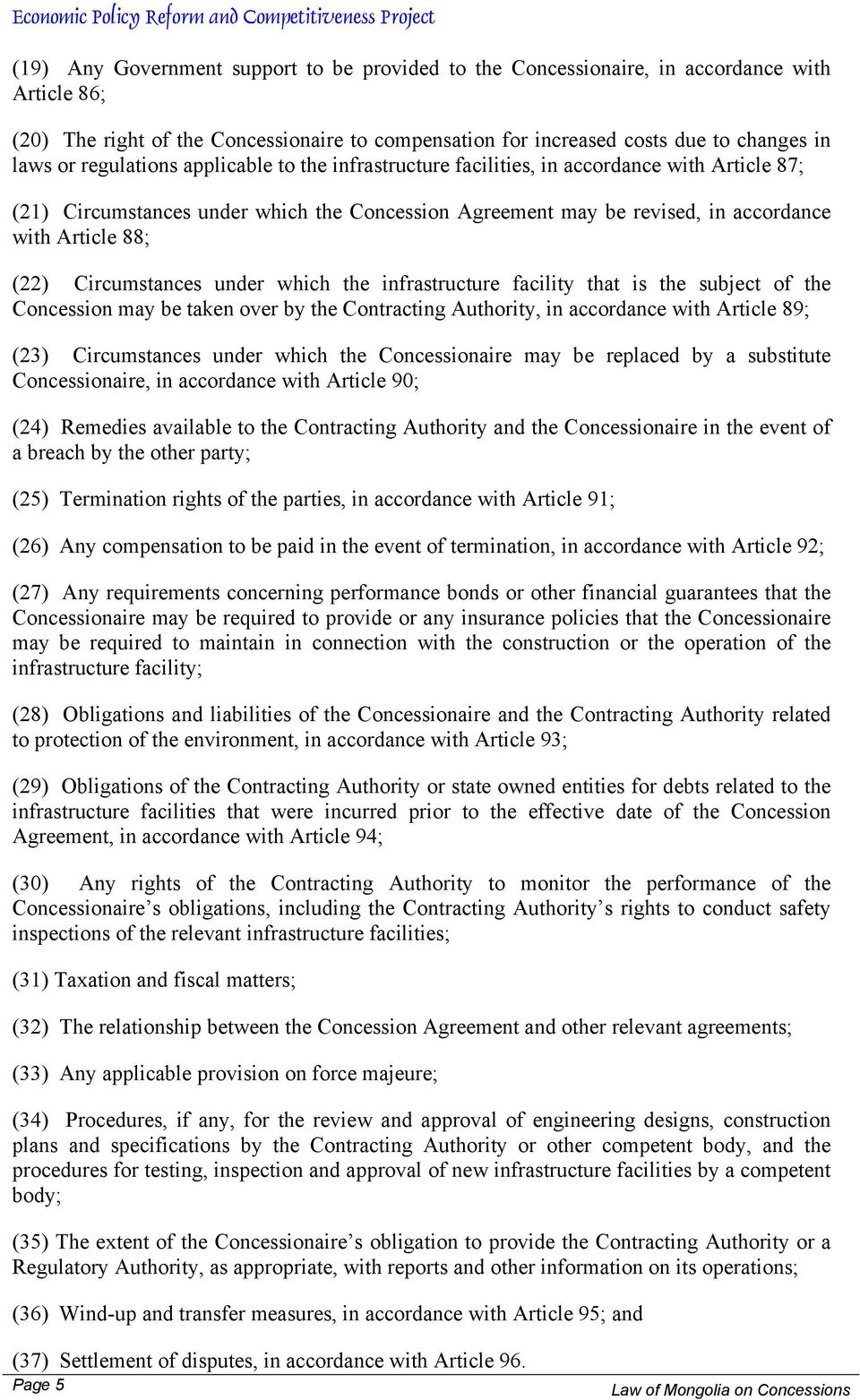 Circumstances under which the infrastructure facility that is the subject of the Concession may be taken over by the Contracting Authority, in accordance with Article 89; (23) Circumstances under