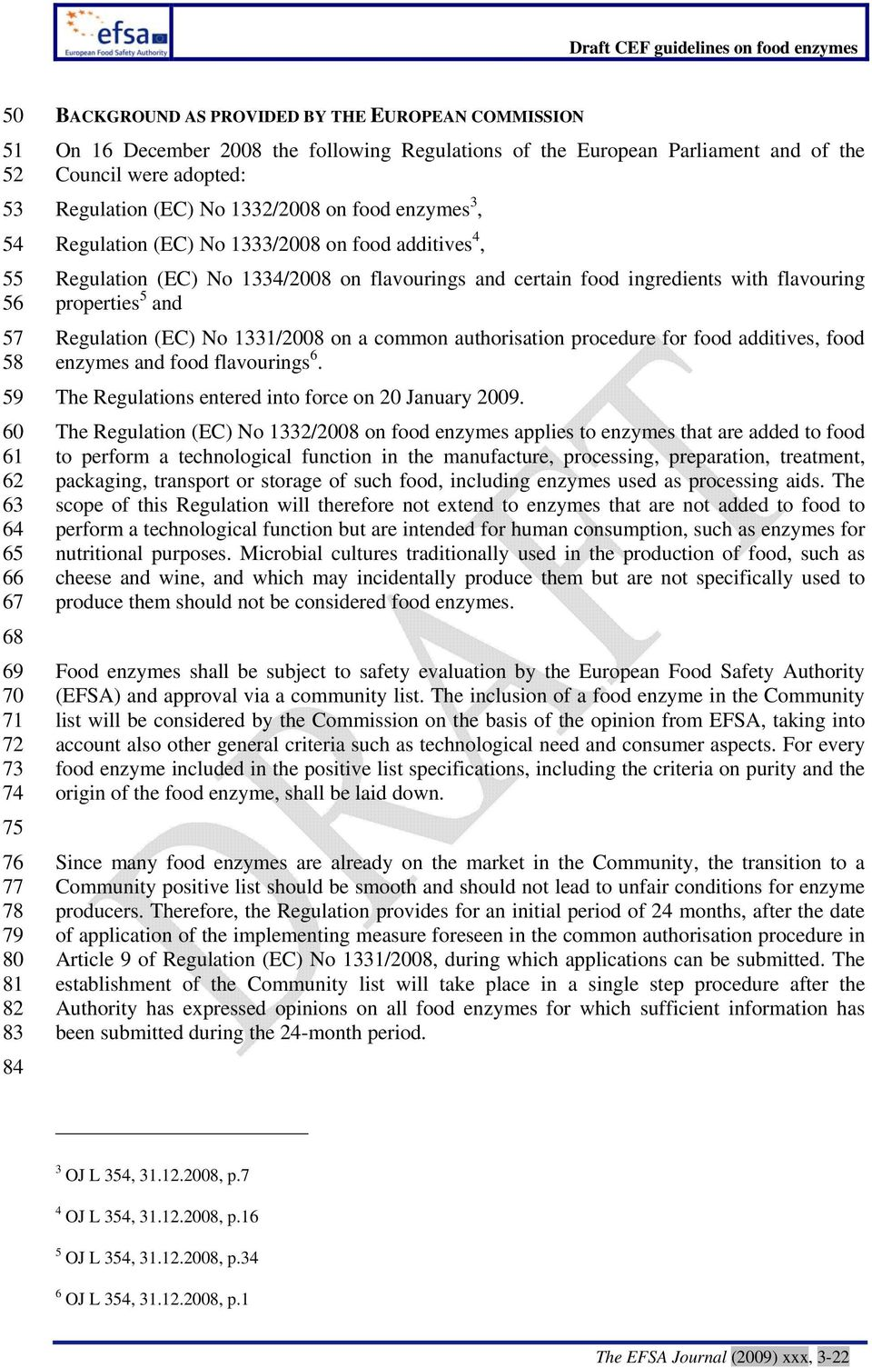 on flavourings and certain food ingredients with flavouring properties 5 and Regulation (EC) No 1331/2008 on a common authorisation procedure for food additives, food enzymes and food flavourings 6.