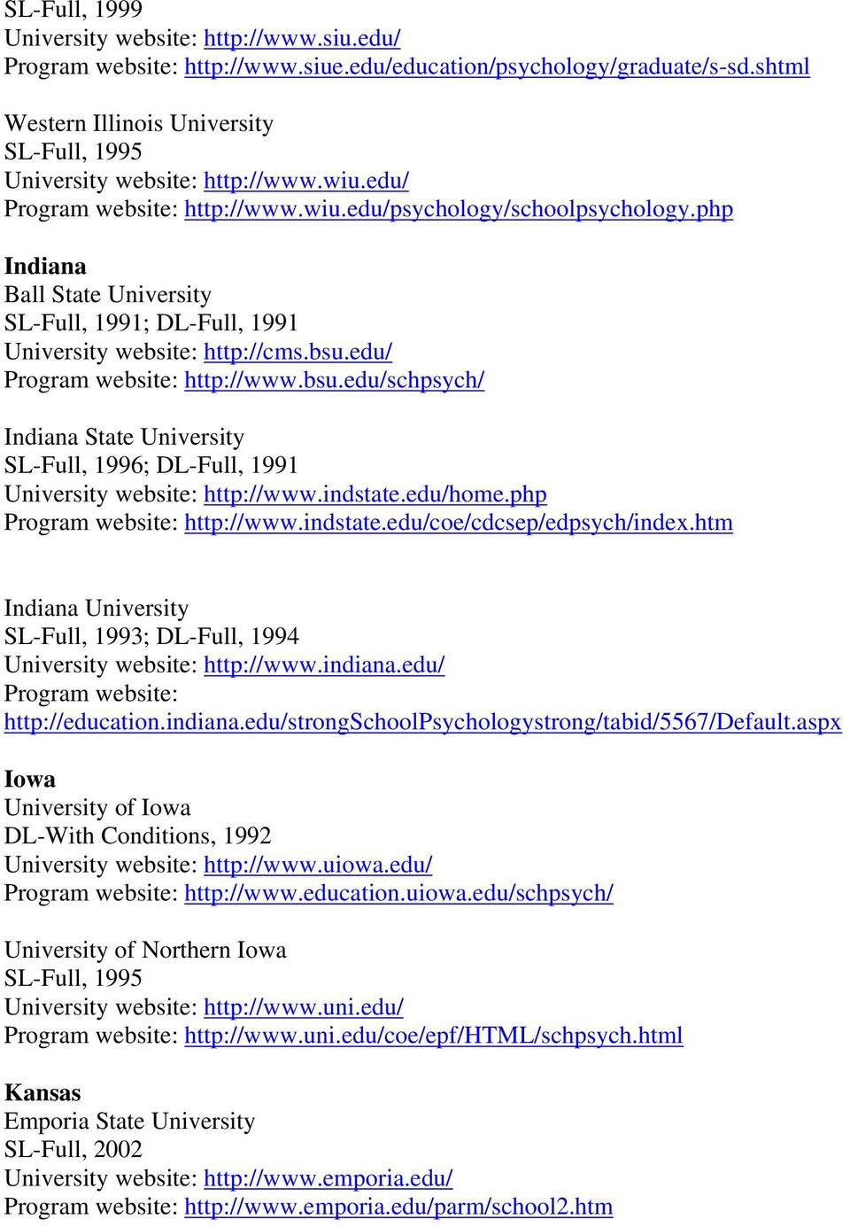 edu/ http://www.bsu.edu/schpsych/ Indiana State University SL-Full, 1996; DL-Full, 1991 University website: http://www.indstate.edu/home.php http://www.indstate.edu/coe/cdcsep/edpsych/index.