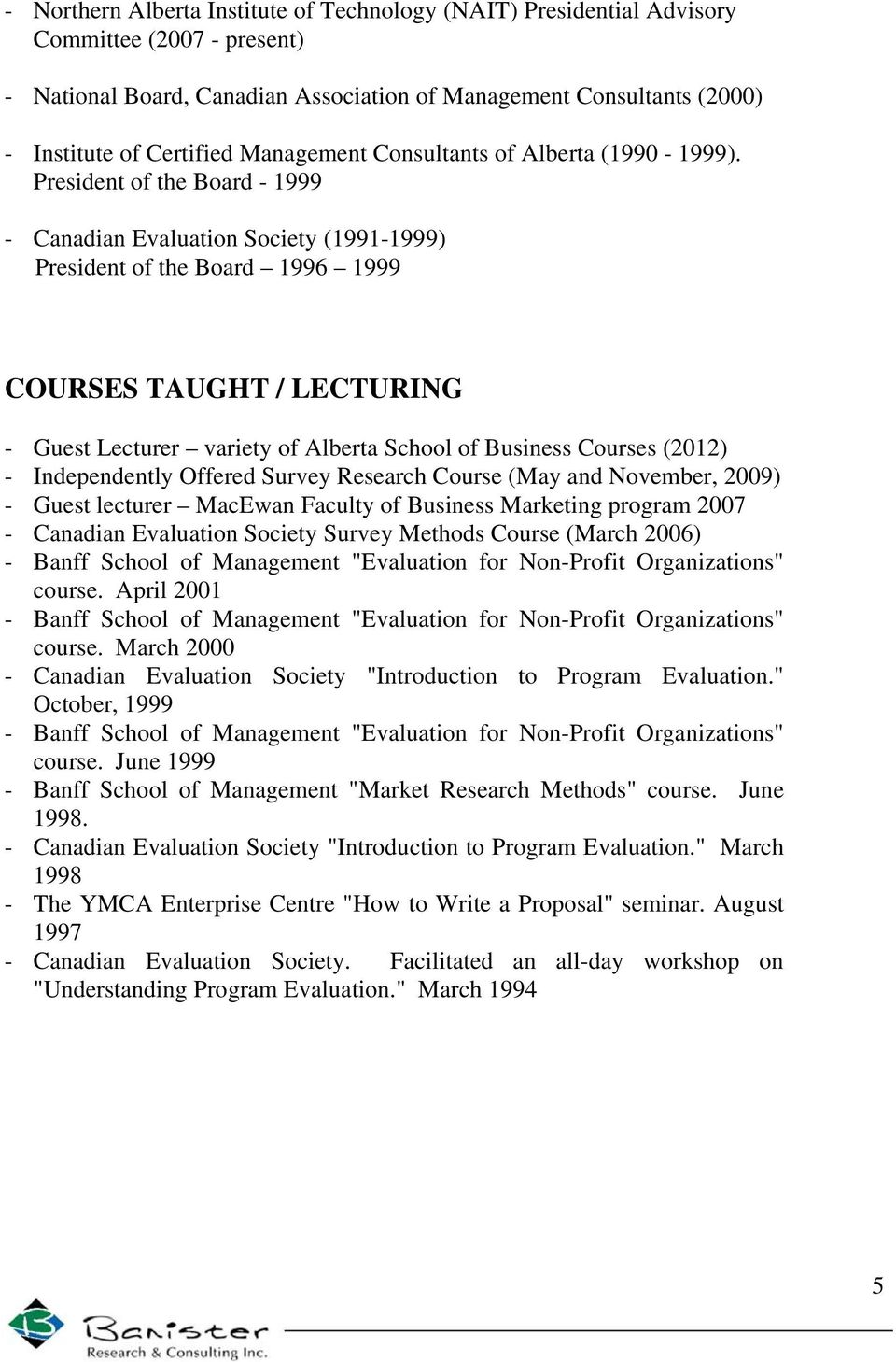 President of the Board - 1999 - Canadian Evaluation Society (1991-1999) President of the Board 1996 1999 COURSES TAUGHT / LECTURING - Guest Lecturer variety of Alberta School of Business Courses