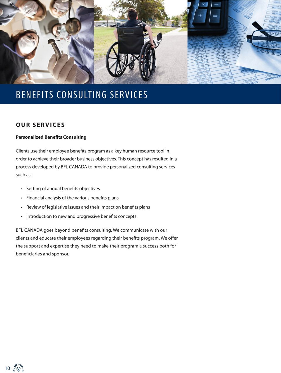 This concept has resulted in a process developed by BFL CANADA to provide personalized consulting services such as: Setting of annual benefits objectives Financial analysis of the various