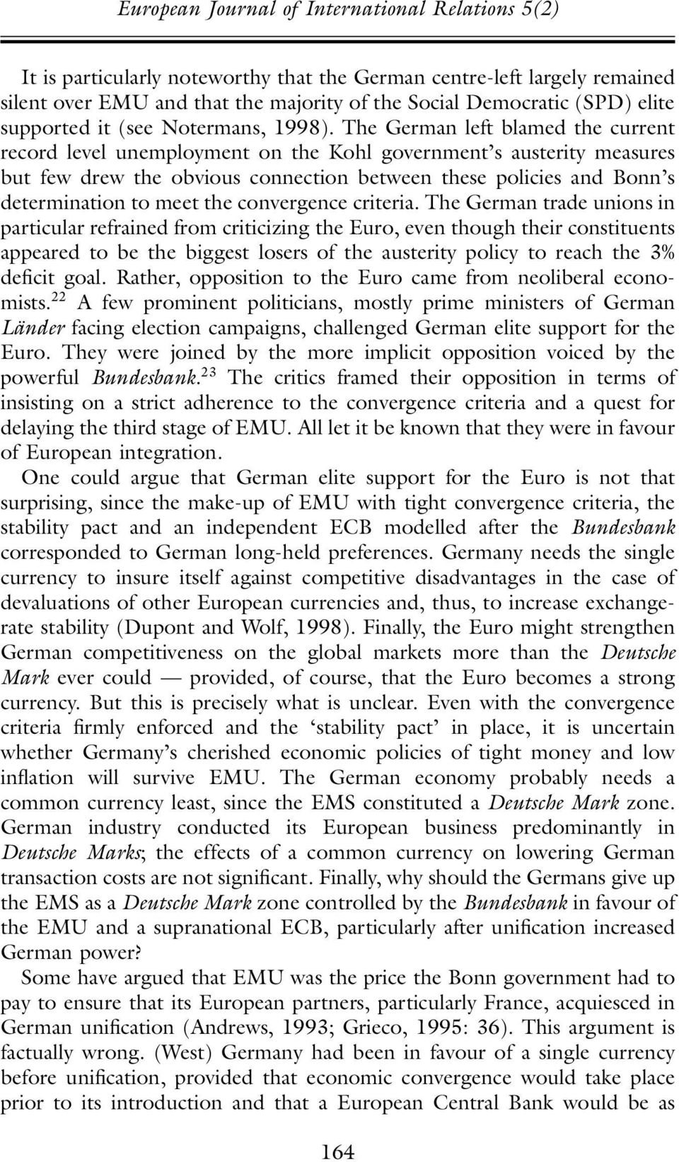 The German left blamed the current record level unemployment on the Kohl government s austerity measures but few drew the obvious connection between these policies and Bonn s determination to meet