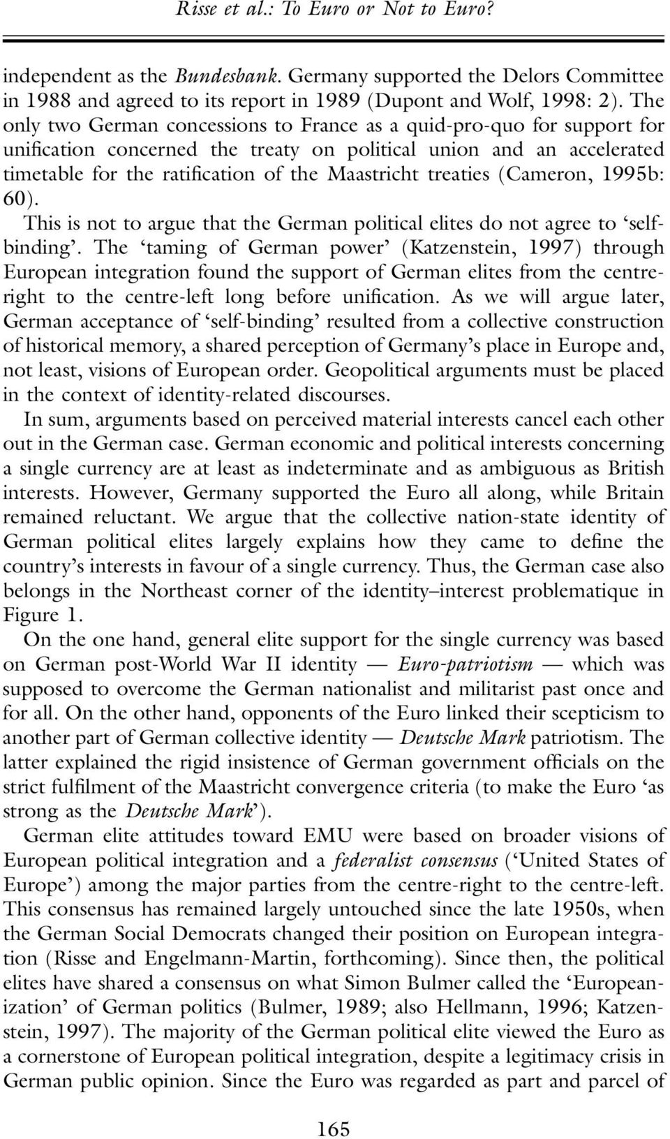 treaties (Cameron, 1995b: 60). This is not to argue that the German political elites do not agree to selfbinding.
