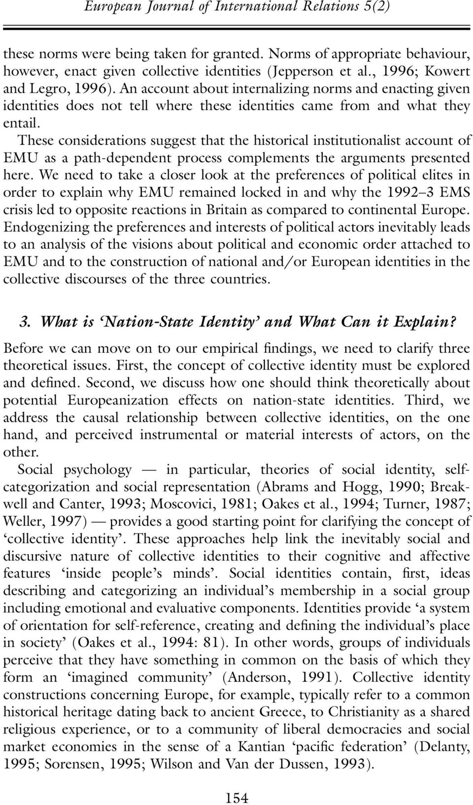 These considerations suggest that the historical institutionalist account of EMU as a path-dependent process complements the arguments presented here.