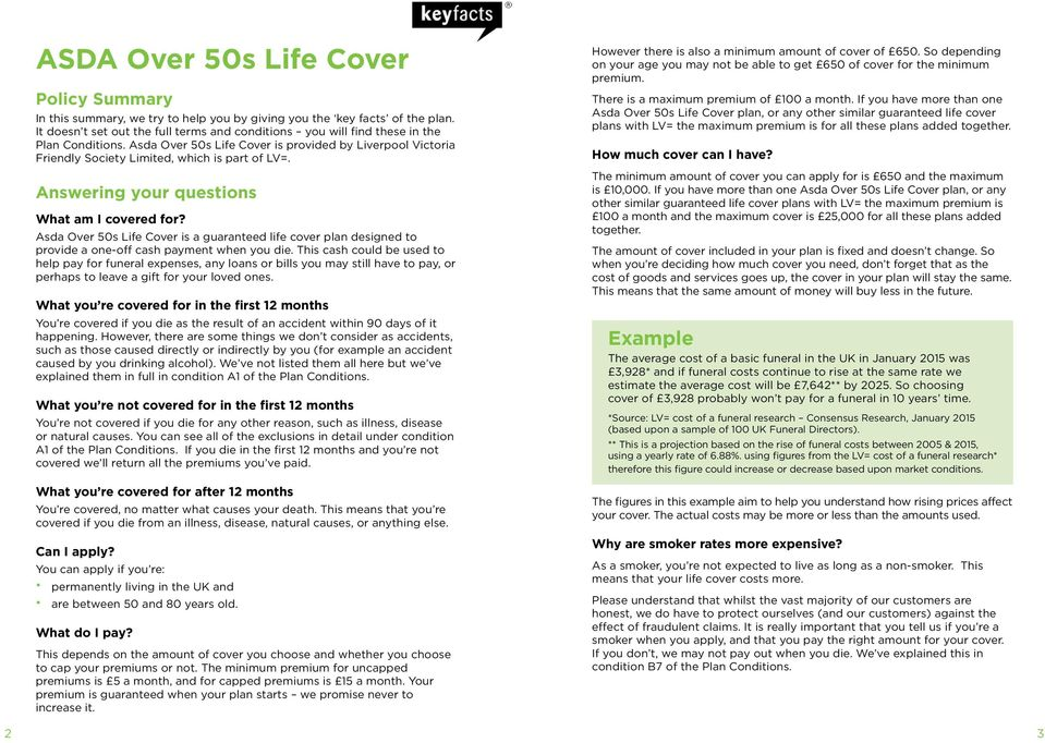 Answering your questions What am I covered for? Asda Over 50s Life Cover is a guaranteed life cover plan designed to provide a one-off cash payment when you die.