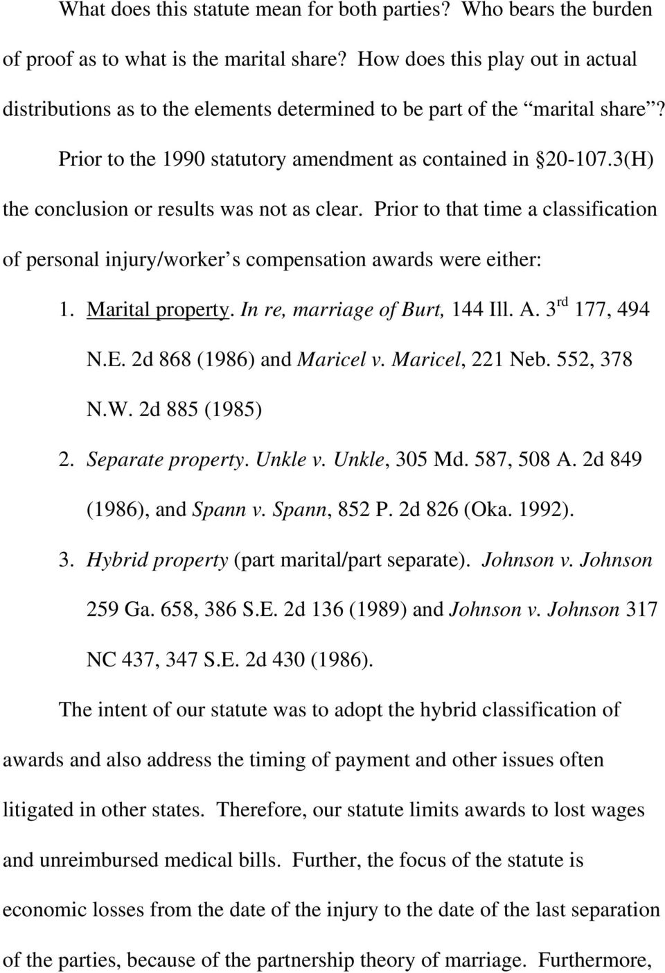 3(H) the conclusion or results was not as clear. Prior to that time a classification of personal injury/worker s compensation awards were either: 1. Marital property. In re, marriage of Burt, 144 Ill.