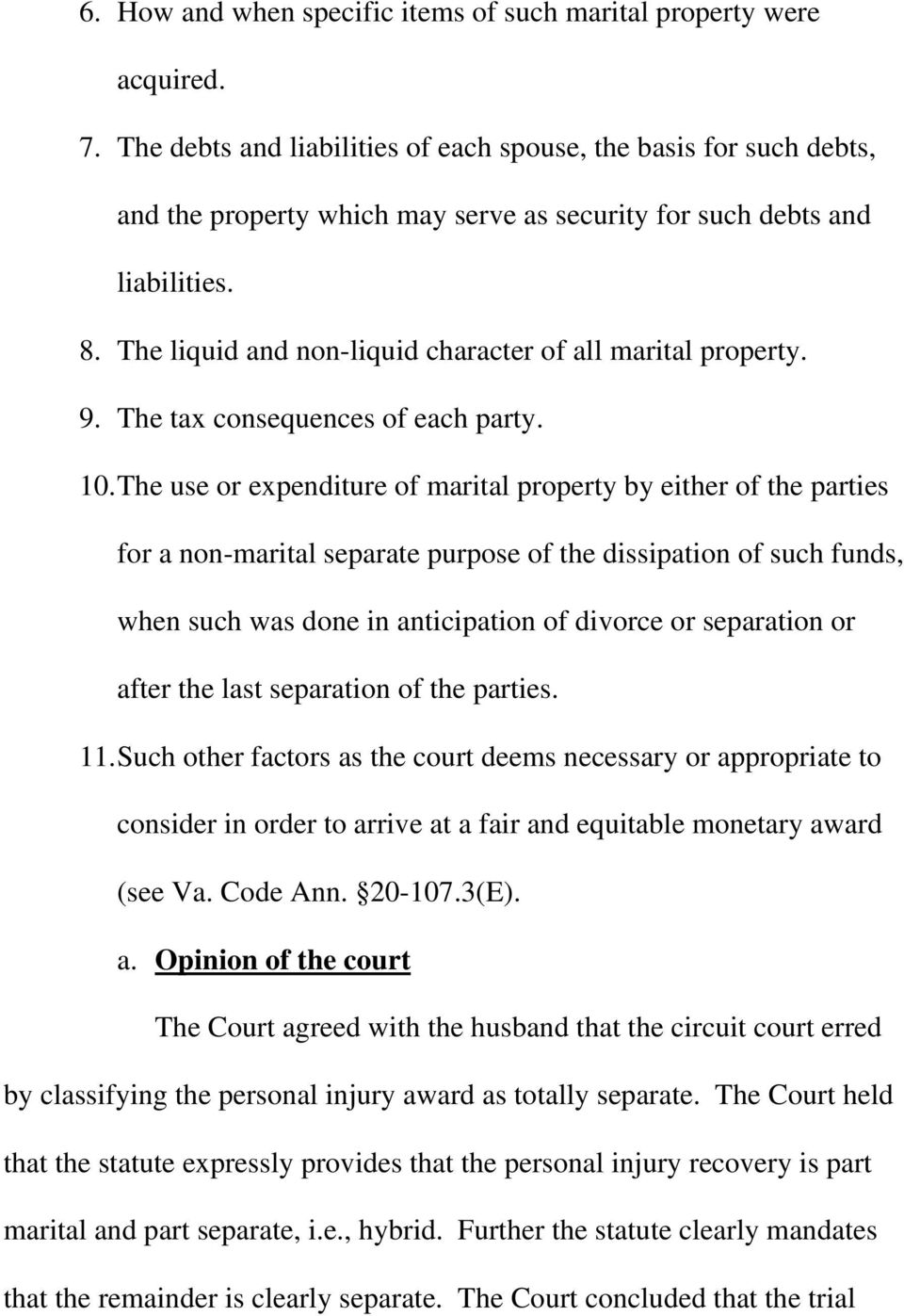 The liquid and non-liquid character of all marital property. 9. The tax consequences of each party. 10.