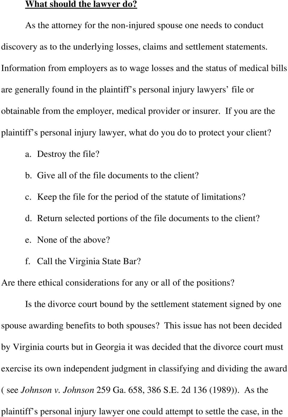 insurer. If you are the plaintiff s personal injury lawyer, what do you do to protect your client? a. Destroy the file? b. Give all of the file documents to the client? c. Keep the file for the period of the statute of limitations?