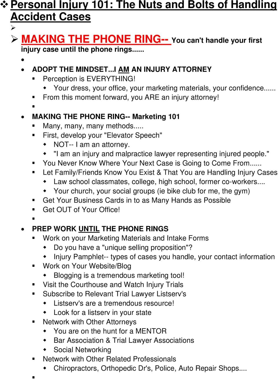 "MAKING THE PHONE RING-- Marketing 101 Many, many, many methods... First, develop your ""Elevator Speech"" NOT-- I am an attorney. ""I am an injury and malpractice lawyer representing injured people."