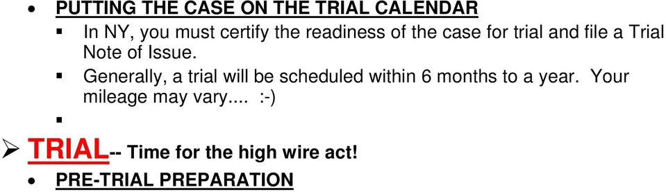 Generally, a trial will be scheduled within 6 months to a year.