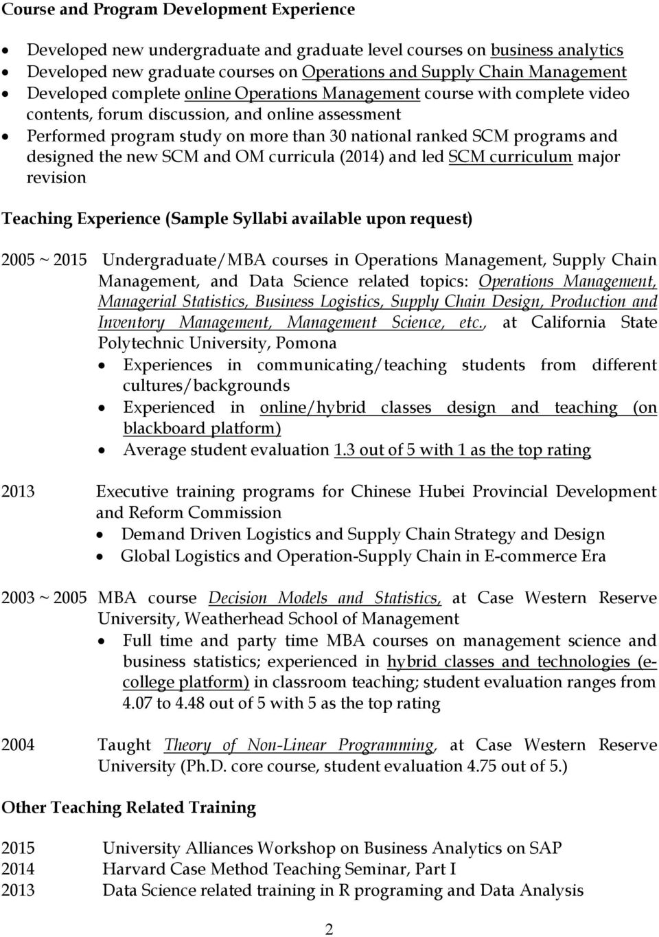 designed the new SCM and OM curricula (2014) and led SCM curriculum major revision Teaching Experience (Sample Syllabi available upon request) 2005 ~ 2015 Undergraduate/MBA courses in Operations
