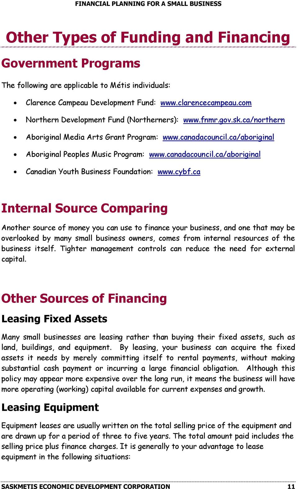 cybf.ca Internal Source Comparing Another source of money you can use to finance your business, and one that may be overlooked by many small business owners, comes from internal resources of the