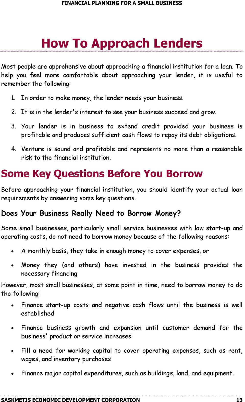 It is in the lender's interest to see your business succeed and grow. 3.