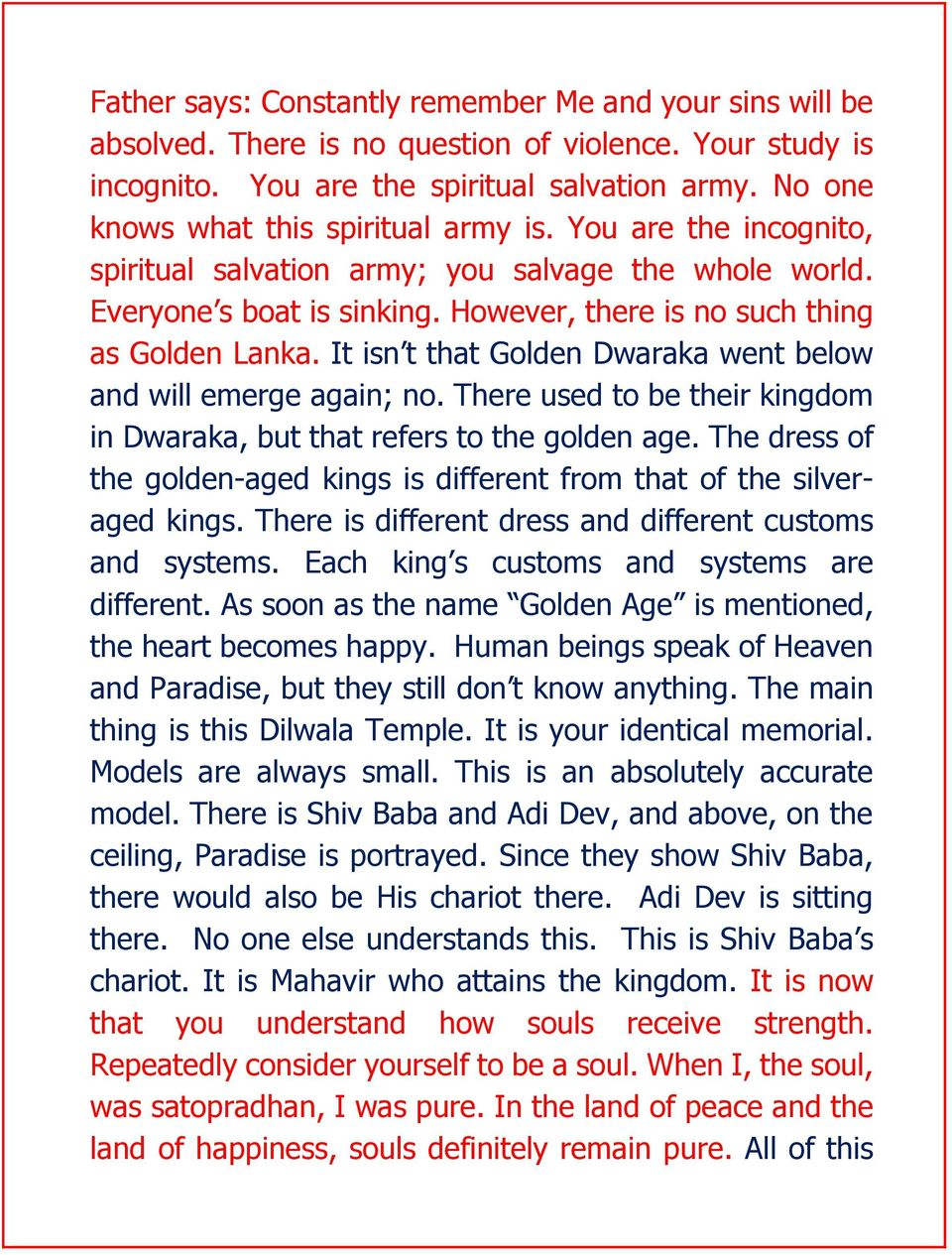 It isn t that Golden Dwaraka went below and will emerge again; no. There used to be their kingdom in Dwaraka, but that refers to the golden age.