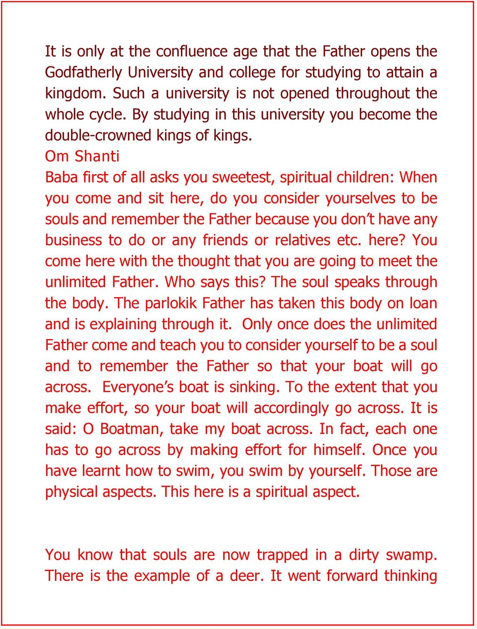 Om Shanti Baba first of all asks you sweetest, spiritual children: When you come and sit here, do you consider yourselves to be souls and remember the Father because you don t have any business to do