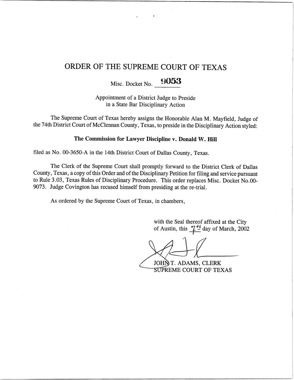 Mayfield, Judge of the 74th District Court of McClennan County, Texas, to preside in the Disciplinary Action styled: The Commission for Lawyer Discipline v. Donald W. Hill filed as No.