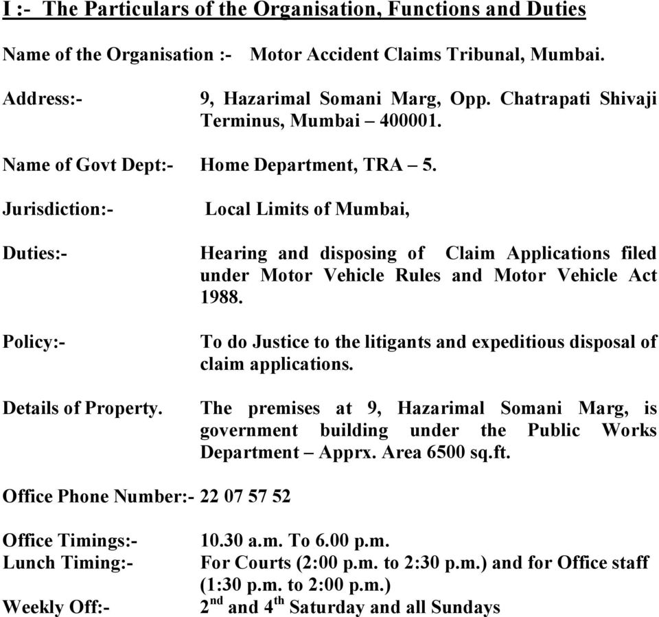 Jurisdiction:- Local Limits of Mumbai, Duties:- Hearing and disposing of Claim Applications filed under Motor Vehicle Rules and Motor Vehicle Act 1988. Policy:- Details of Property.