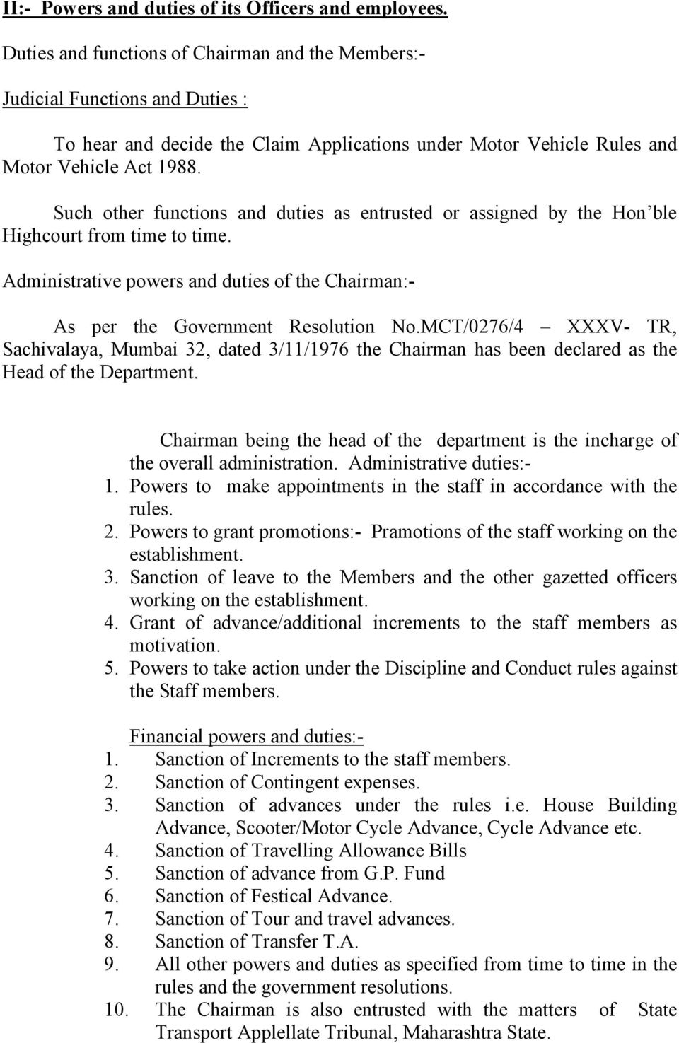 Such other functions and duties as entrusted or assigned by the Hon ble Highcourt from time to time. Administrative powers and duties of the Chairman:- As per the Government Resolution No.