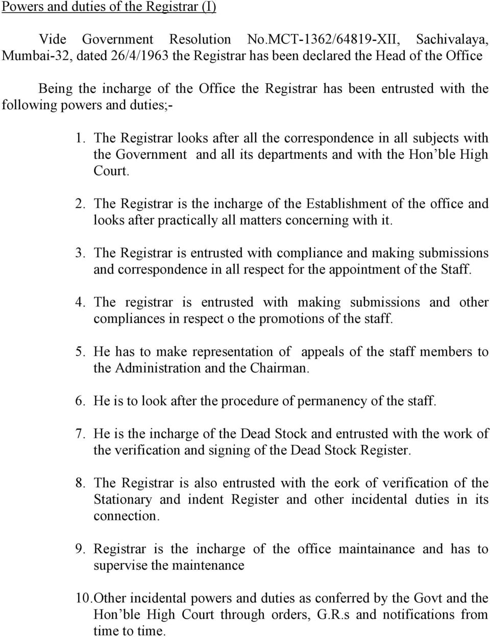 powers and duties;- 1. The Registrar looks after all the correspondence in all subjects with the Government and all its departments and with the Hon ble High Court. 2.