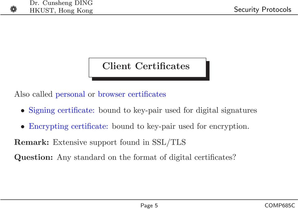 certificate: bound to key-pair used for encryption.
