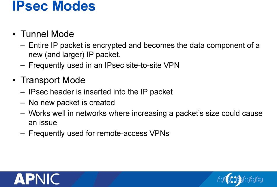 Frequently used in an IPsec site-to-site VPN Transport Mode IPsec header is inserted into