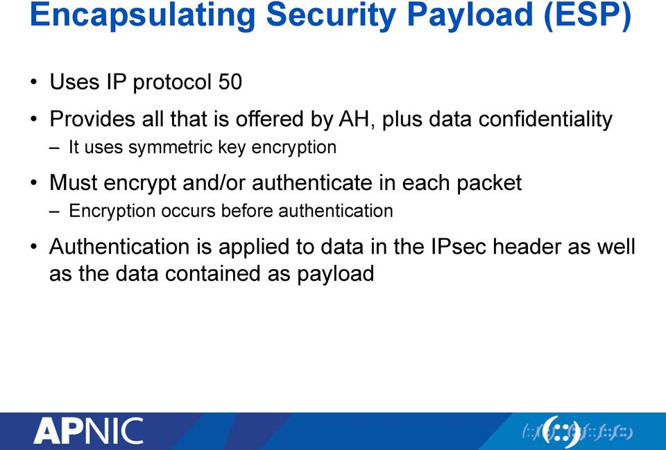 encrypt and/or authenticate in each packet Encryption occurs before authentication