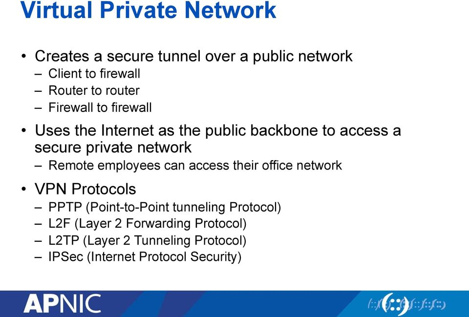 network Remote employees can access their office network VPN Protocols PPTP (Point-to-Point tunneling