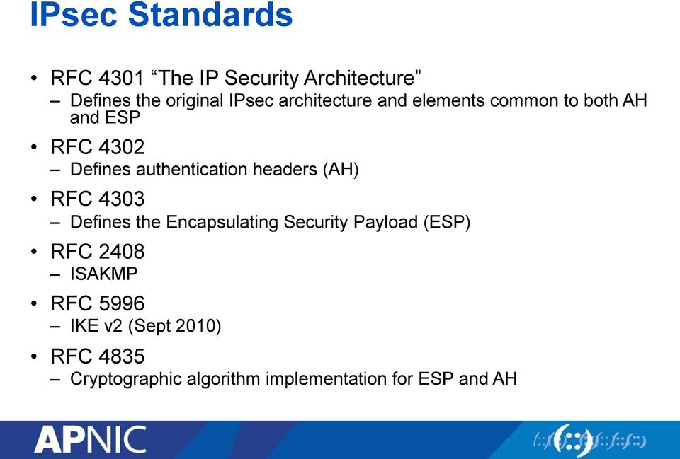 headers (AH) RFC 4303 Defines the Encapsulating Security Payload (ESP) RFC 2408