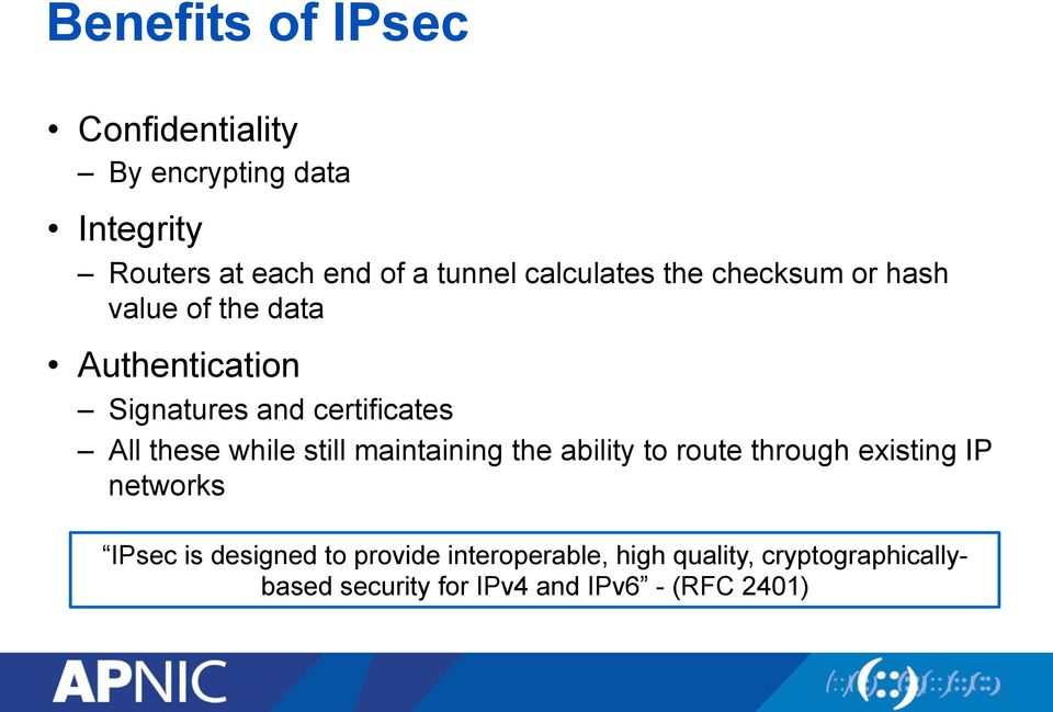 these while still maintaining the ability to route through existing IP networks IPsec is designed