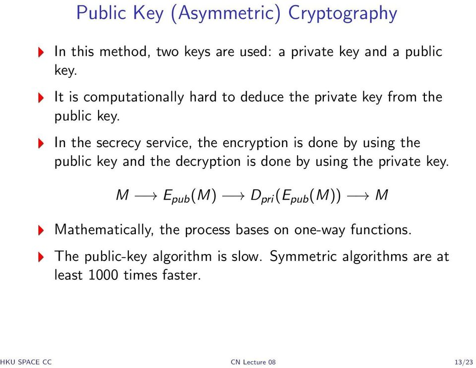 In the secrecy service, the encryption is done by using the public key and the decryption is done by using the private key.