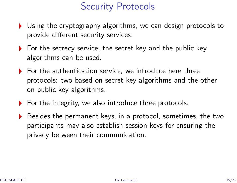 For the authentication service, we introduce here three protocols: two based on secret key algorithms and the other on public key algorithms.