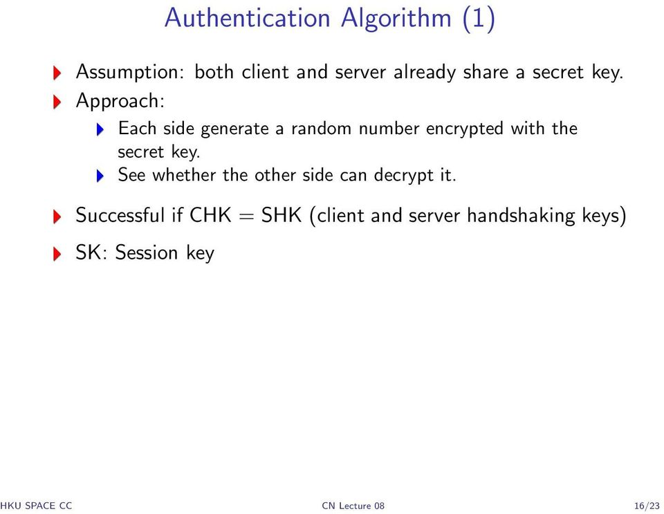 Approach: Each side generate a random number encrypted with the  See whether