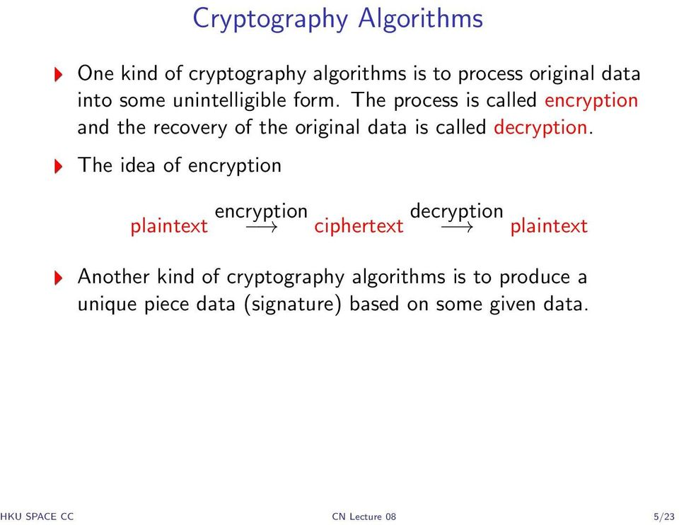 The process is called encryption and the recovery of the original data is called decryption.
