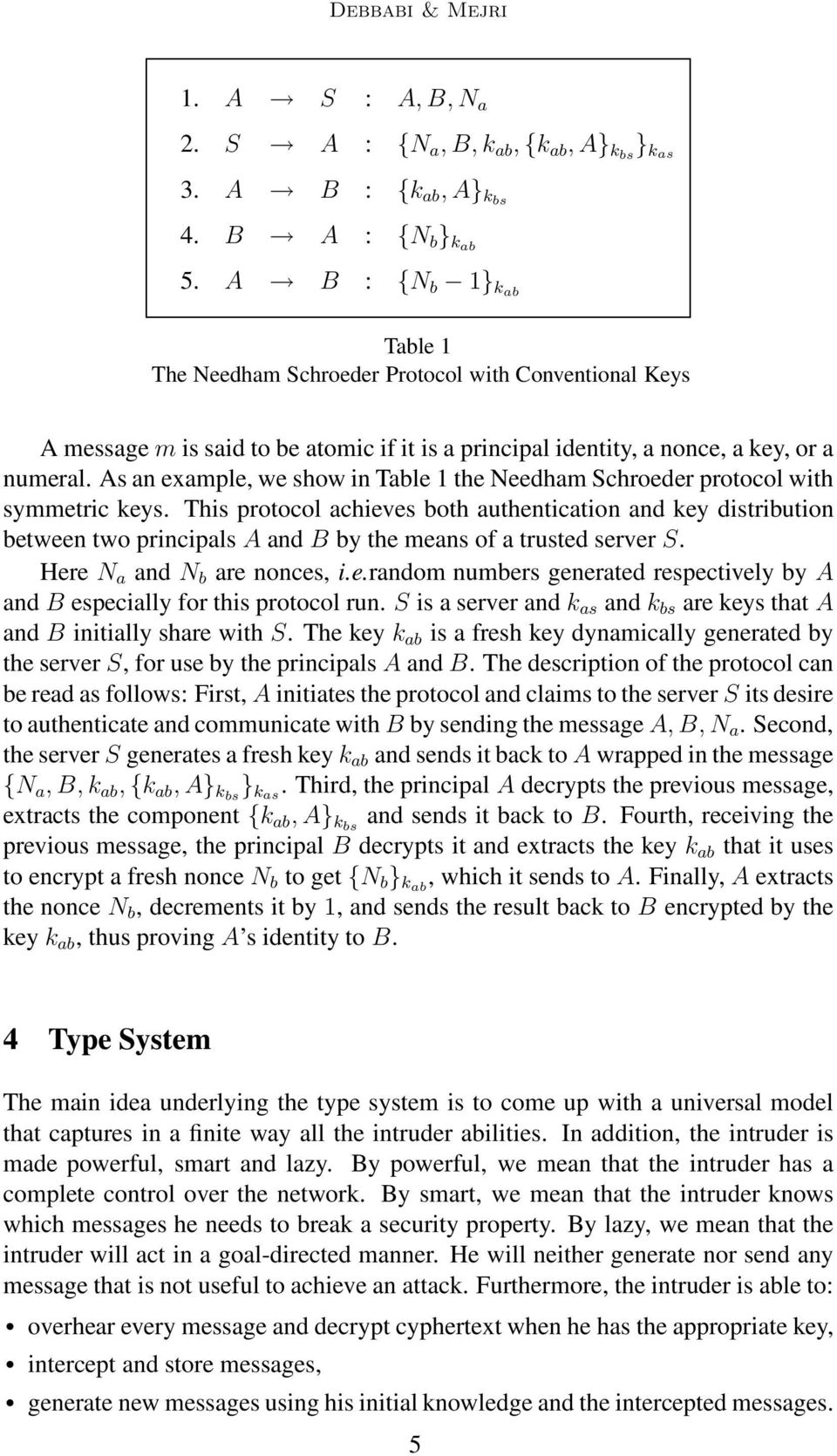 As an example, we show in Table 1 the Needham Schroeder protocol with symmetric keys.