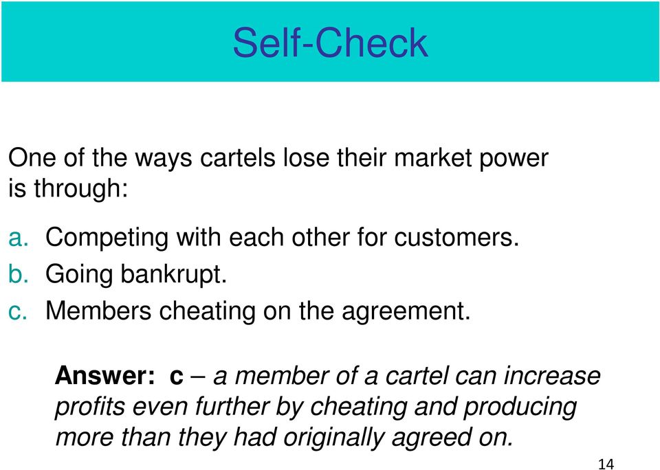 Answer: c a member of a cartel can increase profits even further by cheating