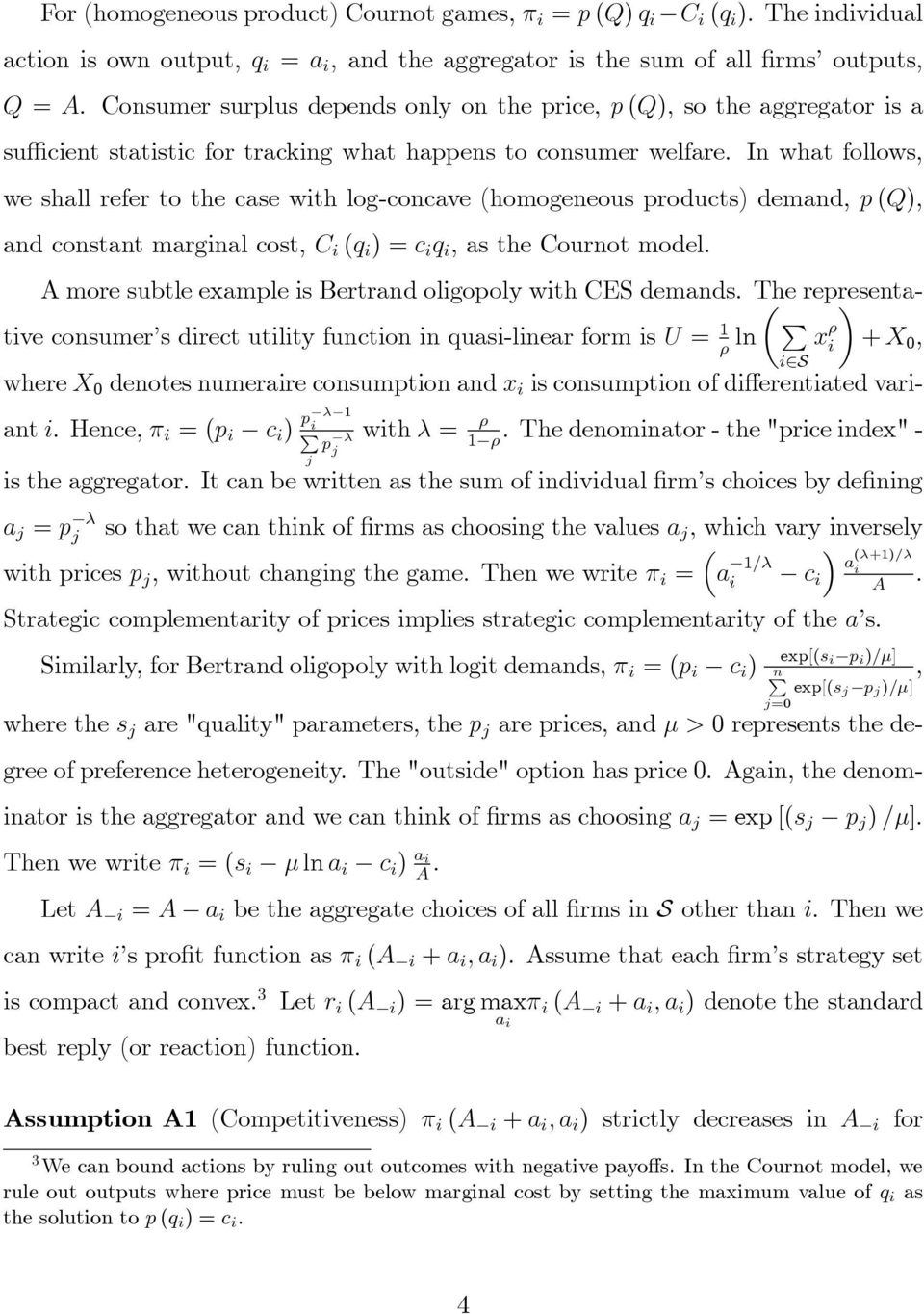 In what follows, we shall refer to the case with log-concave (homogeneous products) demand, p (Q), and constant marginal cost, C i (q i ) = c i q i, as the Cournot model.