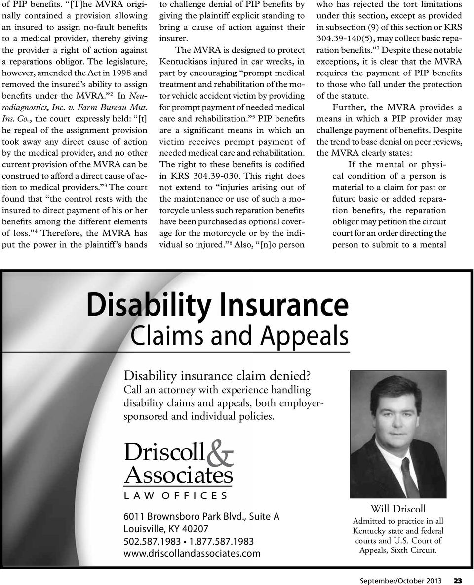 The legislature, however, amended the Act in 1998 and removed the insured s ability to assign benefits under the MVRA. 2 In Neurodiagnostics, Inc. v. Farm Bureau Mut. Ins. Co.