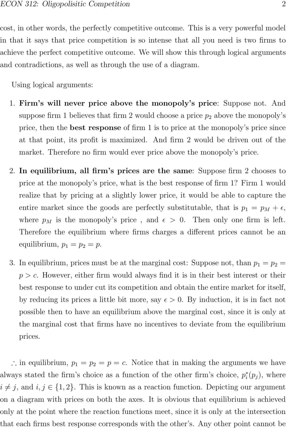 We will show this through logical arguments and contradictions, as well as through the use of a diagram. Using logical arguments: 1. Firm s will never price above the monopoly s price: Suppose not.