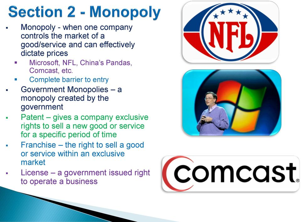 Complete barrier to entry Government Monopolies a monopoly created by the government Patent gives a company