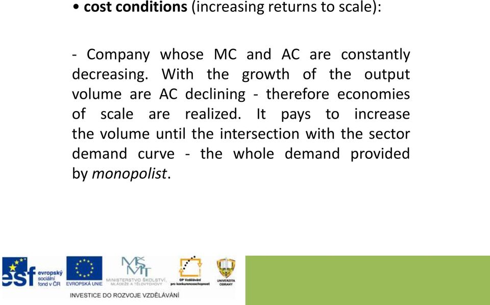 With the growth of the output volume are AC declining - therefore economies of