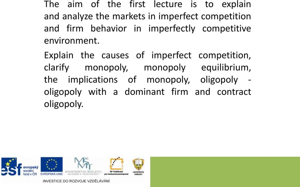 Explain the causes of imperfect competition, clarify monopoly, monopoly