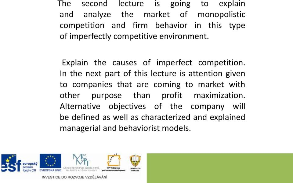 In the next part of this lecture is attention given to companies that are coming to market with other purpose than