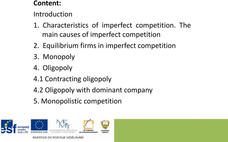 Equilibrium firms in imperfect competition 3. Monopoly 4.