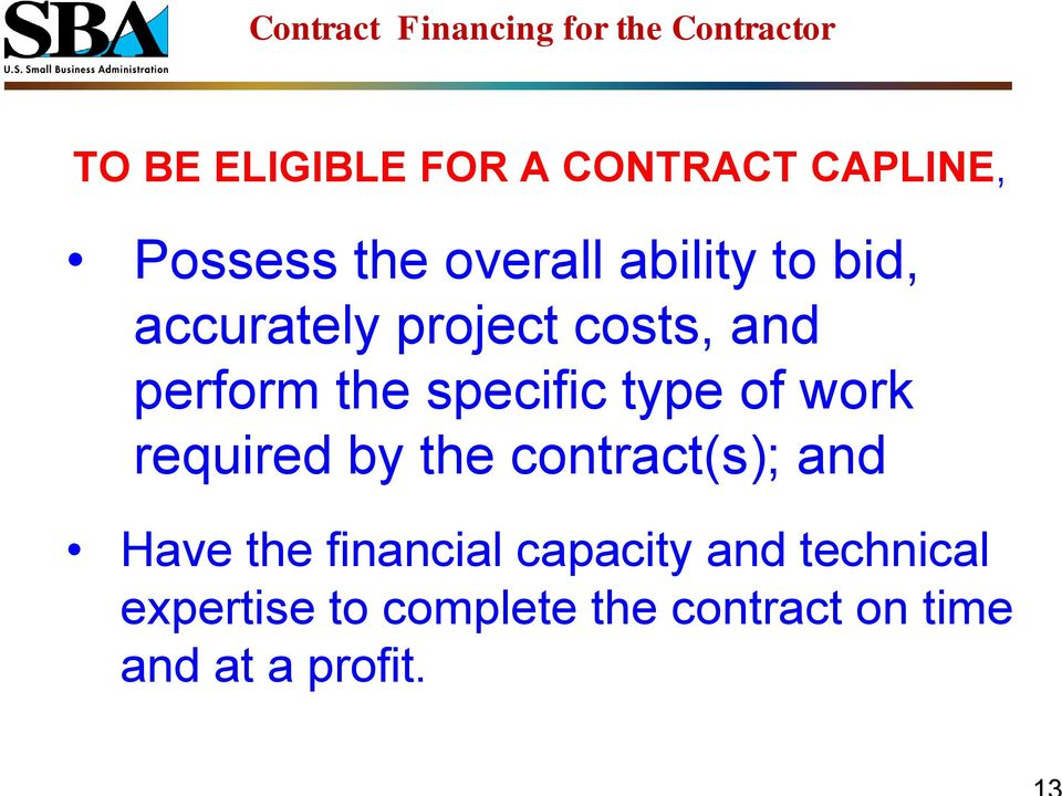 work required by the contract(s); and Have the financial capacity