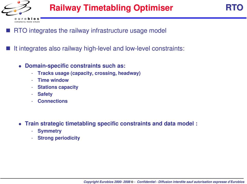 Tracks usage (capacity, crossing, headway) - Time window - Stations capacity - Safety -