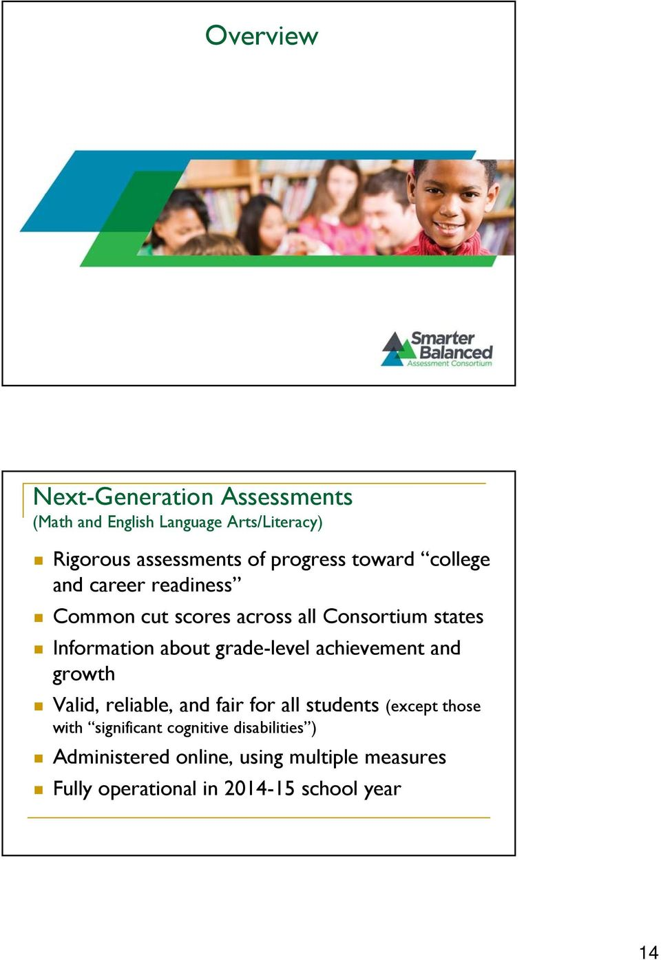 about grade-level achievement and growth Valid, reliable, and fair for all students (except those with