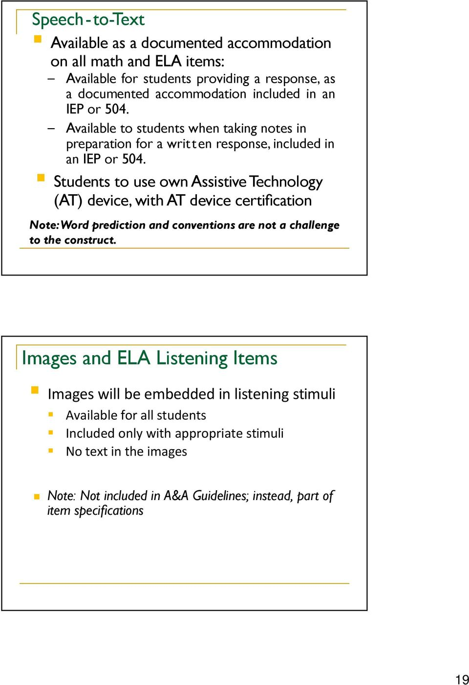 Students to use own Assistive Technology (AT) device, with AT device certification Note: Word prediction and conventions are not a challenge to the construct.