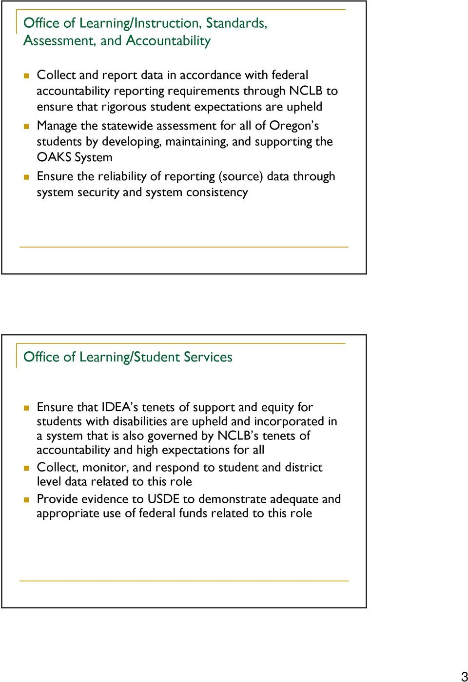 data through system security and system consistency Office of Learning/Student Services Ensure that IDEA s tenets of support and equity for students with disabilities are upheld and incorporated in a