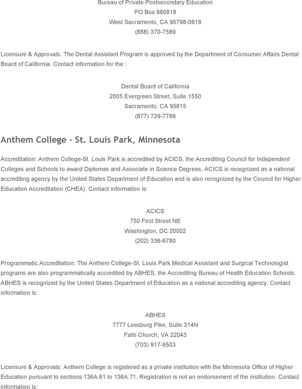 Louis Park, Minnesota Accreditation: Anthem College-St. Louis Park is accredited by, the Accrediting Council for Independent Colleges and Schools to award Diplomas and Associate in Science Degrees.